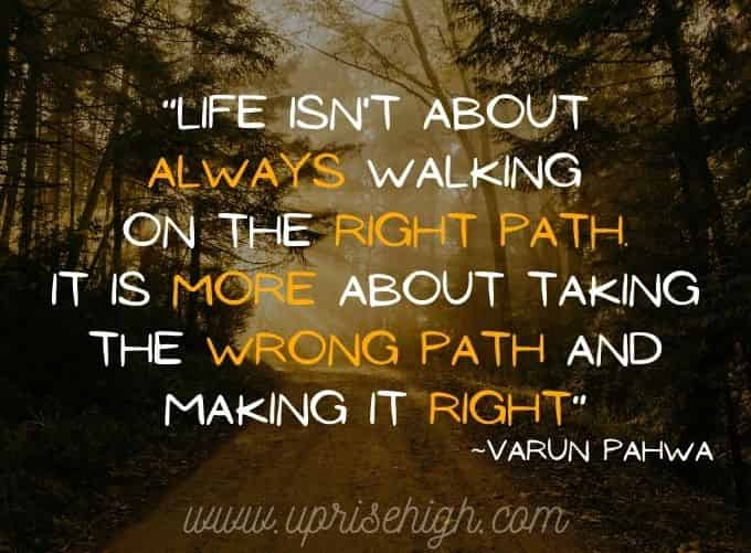 Life is about taking the wrong decision and making it Right.