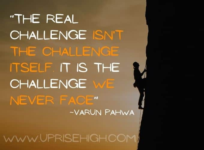 The real challenge is the challenge that we never face