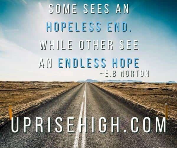 """E.B. Norton Quote-""""Some see a hopeless end while others see an endless hope."""""""