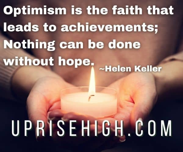 """Helen Keller-Optimism Quote-""""Optimism is the faith that leads to achievements; nothing can be done without hope."""""""