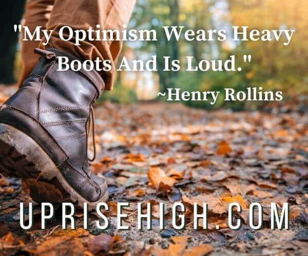 """Henry Rollins-Optimism Quote-""""My optimism wears heavy boots and is loud."""""""
