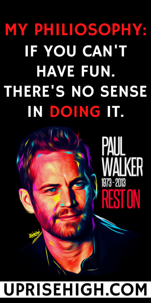 Paul Walker Quote about Life