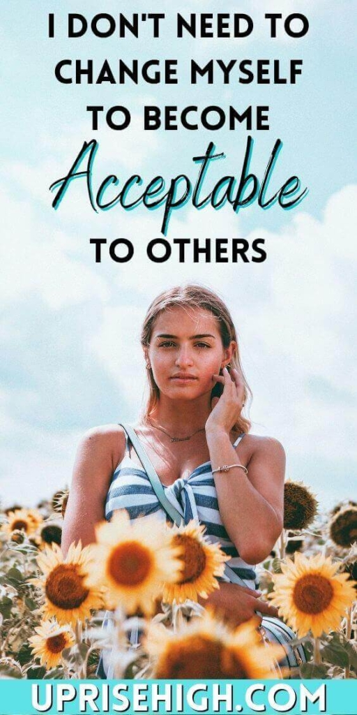 I dont need to change myself to become acceptable to others