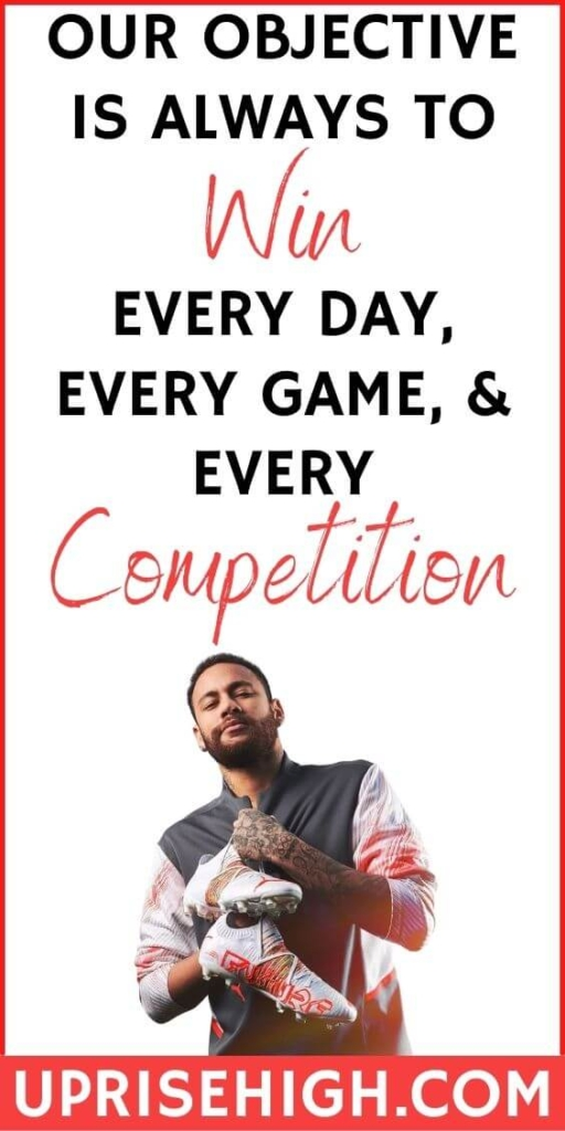 """""""Our objective is always to win. Every day, every game, and every competition."""""""
